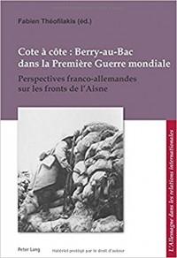 Cote à côte : Berry-au-Bac dans la Première Guerre mondiale : Perspectives franco-allemandes sur les fronts de l'Aisne