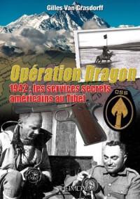 Operation Dragon: 1942: Les Services Secrets Americains Au Tibet