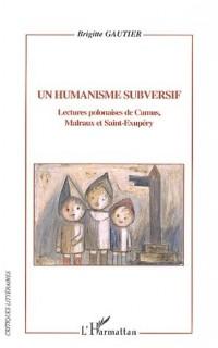 Un humanisme subversif : Lectures polonaises de Camus, Malraux et Saint-Exupéry