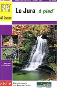 Le Jura à pied : 46 promenades et randonnées