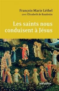 Les saints nous conduisent à Jésus. Entretien sur la vie chrétienne