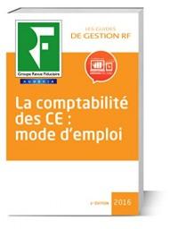 La compta du CE : mode d'emploi - 2016: Seuils. Ressources annuelles. Comptabilité ultra-simplifiée. Comptes annuels. Comptes consolidés. Trésorier. Expert comptable. Commissaire aux comptes.