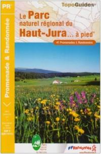 Le Parc naturel régional du Haut-Jura... à pied : 41 Promenades et randonnées