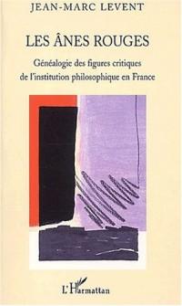 Les ânes rouges. : Généalogie des figures critiques de l'institution philosophique en France