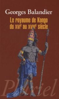 Le Royaume de Kongo du Xvie au XVIII E Siecle