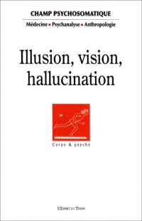 Champ Psychosomatique, N° 46 : Vision, illusion, hallucination