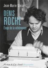 Denis Roche - Eloge de la véhémence