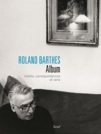 Roland Barthes. Album. Inédits, correspondances et varia