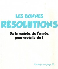 Les bonnes résolutions : De la rentrée, de l'année, pour toute la vie !