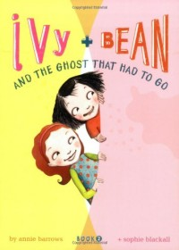 Ivy + Bean - Book2: The Ghost That Had to Go