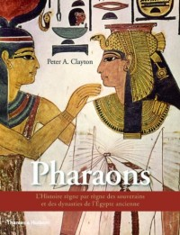 Les Pharaons - L'Histoire règne par règne des souverains et des dynasties de l'Egypte ancienne
