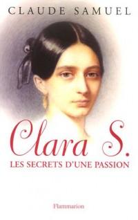 Clara S., les secrets d'une passion : Biographie romanesque de Clara Schumann