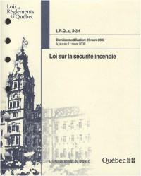 Loi sur la sécurité incendie : LRQ, c. S-3.4 Dernière modification : 15 mars 2007