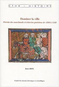 Dominer la ville : Prévôts des marchands et échevins parisiens de 1260 à 1350