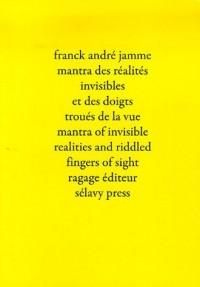 Mantra des réalités invisibles et des doigts troués de la vue : Edition bilingue Français Anglais