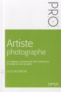 Artiste photographe  se former construire son portfolio et vivre de ses oeuvres