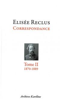 Elisée Reclus correspondance : Tome 2, octobre 1870 - juillet 1889, Avec 2 planches hors texte