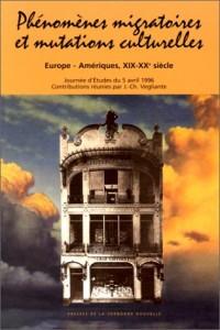 Phénomènes migratoires et mutations culturelles. Europe-Amériques, XIX-XXème siècle
