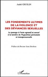 Les fondements ultimes de la violence et des déviances sexuelles. Le passage à l'acte agressif et sexuel à la lumière de l'hypothèse périnatale et transpersonnelle