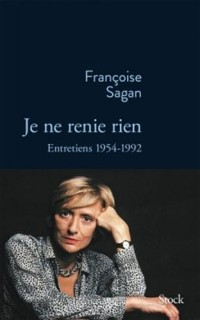 Je ne renie rien: Entretiens 1955-1992