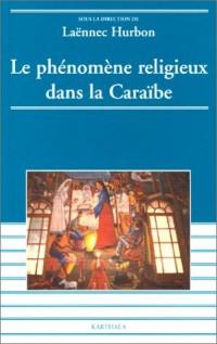 Le Phénomène religieux dans la Caraïbe : Guadeloupe - Martinique - Guyane - Haïti