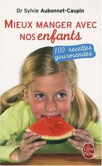 Mieux manger avec nos enfants : 100 recettes gourmandes