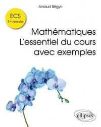 Mathématiques l'Essentiel du Cours avec Exemples ECS 1re Année