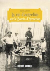 La Vie d'Autrefois Sur le Bassin d'Arcachon