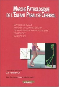 Marche Pathologique de l'Enfant Paralysé Cérébral : Marche normale, Analyse et compréhension des phénomènes pathologiques, Traitement, Evaluation