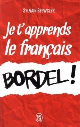 Je t'apprends le français bordel ! [Poche]