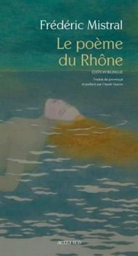 Le poème du Rhône : Edition bilingue français-provençal
