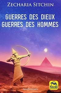 Guerres des dieux guerres des hommes: Les origines de l'humanité et des dieux qui détruisirent la 1re civilisation