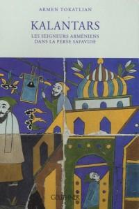 Kalantars : Les seigneurs arméniens dans la Perse safavide