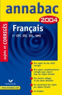Annabac 2004 : Français, 1ère STT, STI, STL, SMS (+ corrigés)