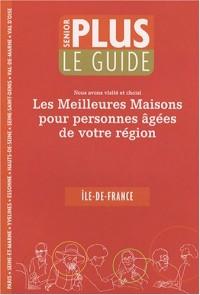 Guide Senior Plus : Les meilleures maisons pour personnes âgées de votre région Ile-de-France