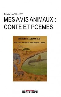 Mes Amis Animaux : Conte et Poemes