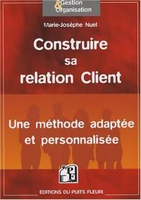 Construire sa relation Client : Une méthode adaptée et personnalisée