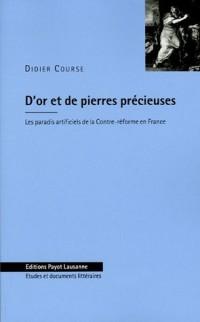 D'or et de pierres précieuses : Les paradis artificiels de la Contre-réforme en France (1580-1685)