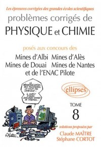 Problèmes corrigés de physique et chimie posés aux concours des Mines d'Albi, d'Alès, de Douai, de Nantes et de l'ENAC Pilote : Tome 8