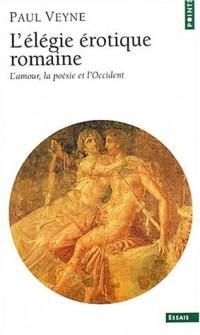 L'élégie érotique romaine : L'amour, la poésie et l'Occident