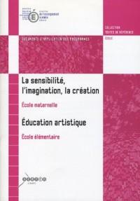 La sensibilité, l'imagination, la création Ecole maternelle ; Education artistique Ecole élémentaire : Document d'application des programmes