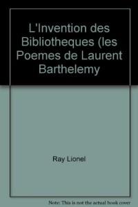L'invention des bibliothèques : Les poèmes de Laurent Barthélemy