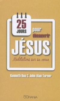 25 jours pour découvrir Jésus : Méditations sur sa venue