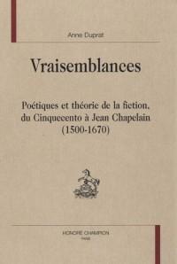 Vraisemblances : Poétiques et théorie de la fiction, du Cinquecento à Jean Chapelain (1500-1670)
