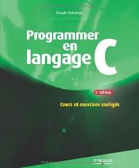 Programmer en langage C : Cours et exercices corrigés
