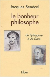 Le bonheur philosophe. De Pythagore à Al Gore
