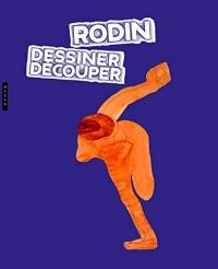 Rodin : dessiner, découper