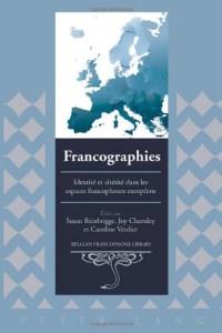 Francographies: Identite Et Alterite Dans Les Espaces Francophones Europeens