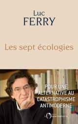 Les sept écologies: Pour une alternative au catastrophisme antimoderne