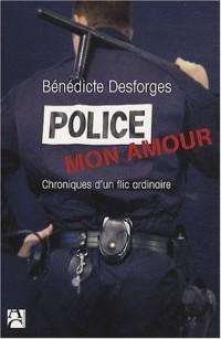 Police mon amour : Chroniques d'un flic ordinaire